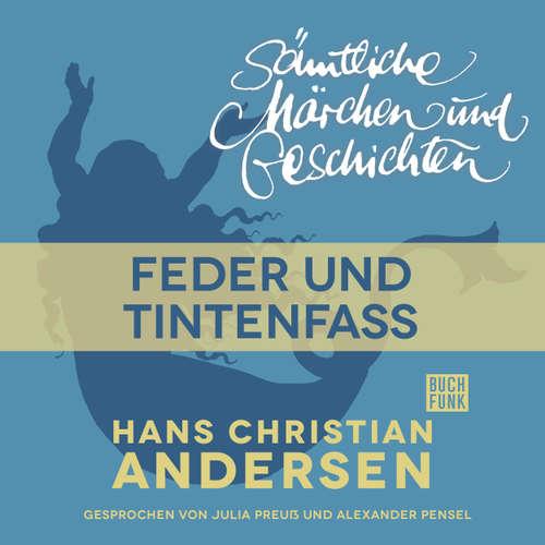 Hoerbuch H. C. Andersen: Sämtliche Märchen und Geschichten, Feder und Tintenfass - Hans Christian Andersen - Julia Preuß