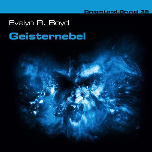 Hoerbuch Dreamland Grusel, Folge 39: Geisternebel - Evelyn R. Boyd - Christian Weygand