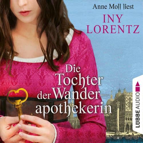 Hoerbuch Die Tochter der Wanderapothekerin - Iny Lorentz - Anne Moll