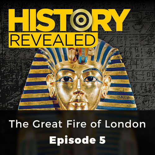 Audiobook The Great Fire of London - History Revealed, Episode 5 - Sandra Lawrence - Kris Dyer and Lucy Scott