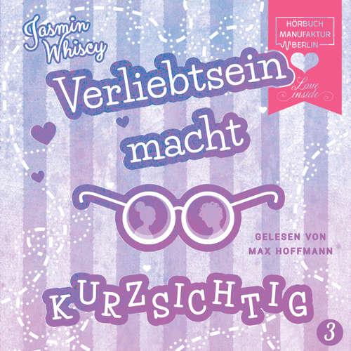 Hoerbuch Verliebtsein macht kurzsichtig, Band 3 - Jasmin Whiscy - Max Hoffmann