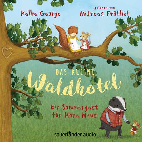Hoerbuch Das kleine Waldhotel - Ein Sommergast für Mona Maus - Kallie George - Andreas Fröhlich