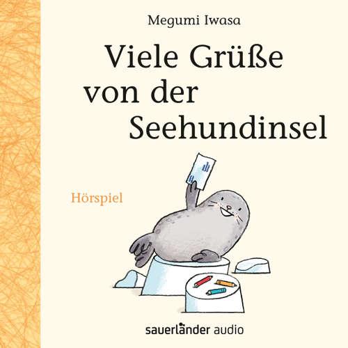 Hoerbuch Viele Grüße von der Seehundinsel (Hörspiel) - Megumi Iwasa - Andreas Fröhlich