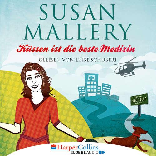 Hoerbuch Küssen ist die beste Medizin - Fool's Gold, Teil 5 - Susan Mallery - Luise Schubert
