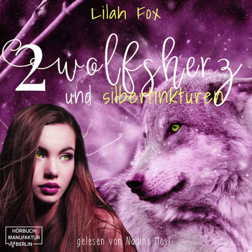 Hoerbuch Wolfsherz und Silbertinkturen - Die Morgain-Chroniken, Band 2 - Lilah Fox - Nadine Most