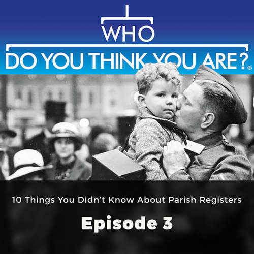 Audiobook 10 Things You Didn't Know About Parish Registers - Who Do You Think You Are?, Episode 3 - Laura Berry - Kris Dyer