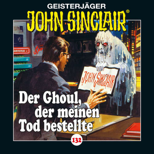 Hoerbuch John Sinclair, Folge 132: Der Ghoul, der meinen Tod bestellte - Jason Dark - Dietmar Wunder