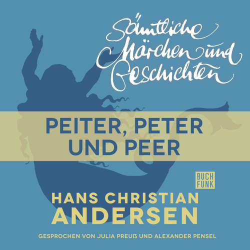 Hoerbuch H. C. Andersen: Sämtliche Märchen und Geschichten, Peiter, Peter und Peer - Hans Christian Andersen - Julia Preuß