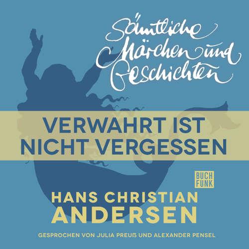 Hoerbuch H. C. Andersen: Sämtliche Märchen und Geschichten, Verwahrt ist nicht vergessen - Hans Christian Andersen - Julia Preuß