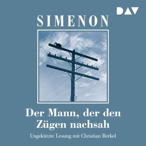 Hoerbuch Der Mann, der den Zügen nachsah - Georges Simenon - Christian Berkel
