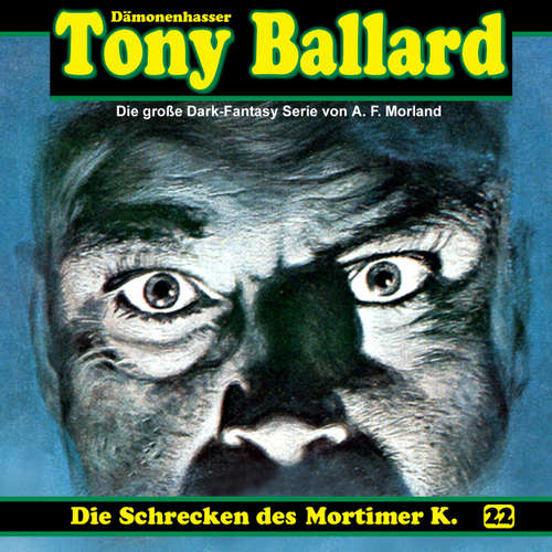 Hoerbuch Tony Ballard, Folge 22: Die Schrecken des Mortimer K. - A. F. Morland - K.-Dieter Klebsch