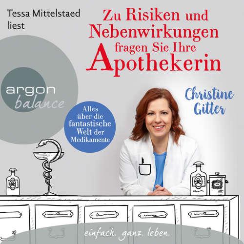 Hoerbuch Zu Risiken und Nebenwirkungen fragen Sie Ihre Apothekerin - Alles über die fantastische Welt der Medikamente - Christine Gitter - Tessa Mittelstaedt