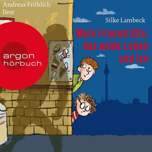 Hoerbuch Mein Freund Otto, das wilde Leben und ich - Silke Lambeck - Andreas Fröhlich
