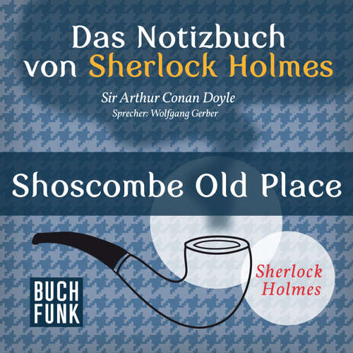 Sherlock Holmes - Das Notizbuch von Sherlock Holmes: Shoscombe Old Place