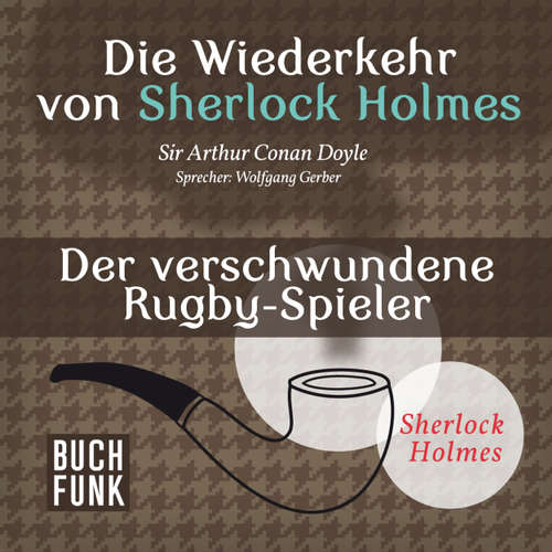 Sherlock Holmes - Die Wiederkehr von Sherlock Holmes: Der verschwundene Rugby-Spieler