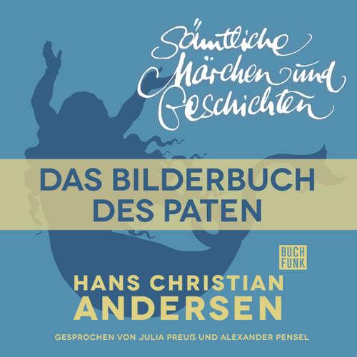 Hoerbuch H. C. Andersen: Sämtliche Märchen und Geschichten, Das Bilderbuch des Paten - Hans Christian Andersen - Julia Preuß