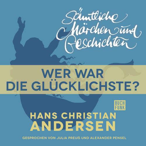 Hoerbuch H. C. Andersen: Sämtliche Märchen und Geschichten, Wer war die Glücklichste? - Hans Christian Andersen - Julia Preuß