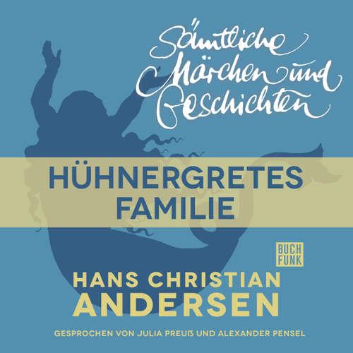 Hoerbuch H. C. Andersen: Sämtliche Märchen und Geschichten, Hühnergretes Familie - Hans Christian Andersen - Julia Preuß