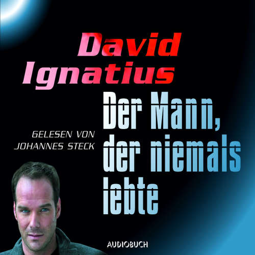 Hoerbuch Der Mann, der niemals lebte - David Ignatius - Johannes Steck