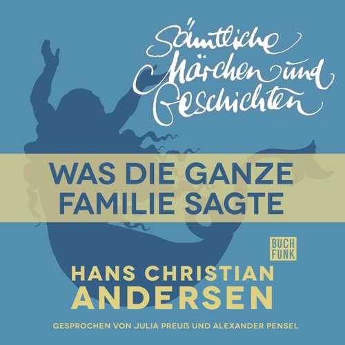 Hoerbuch H. C. Andersen: Sämtliche Märchen und Geschichten, Was die ganze Familie sagte - Hans Christian Andersen - Julia Preuß