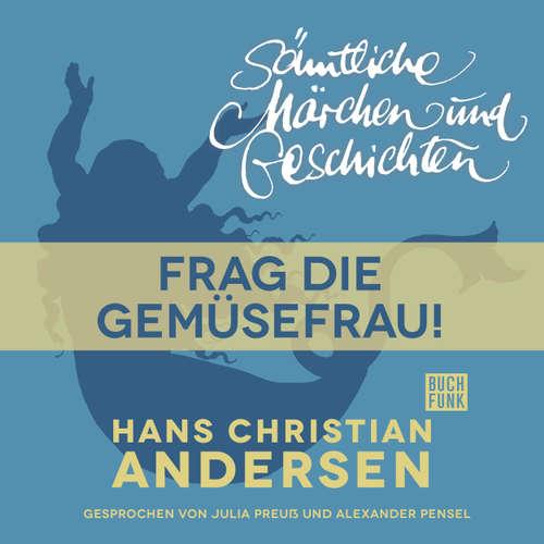Hoerbuch H. C. Andersen: Sämtliche Märchen und Geschichten, Frag die Gemüsefrau! - Hans Christian Andersen - Julia Preuß