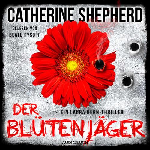 Hoerbuch Der Blütenjäger - Ein Fall für Laura Kern 4 - Catherine Shepherd - Beate Rysopp