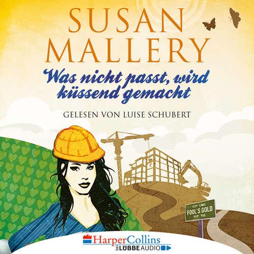 Hoerbuch Was nicht passt, wird küssend gemacht - Fool's Gold, Teil 6 - Susan Mallery - Luise Schubert