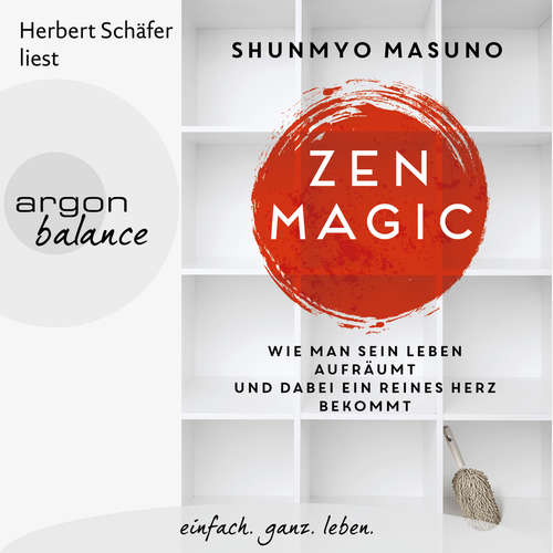 Hoerbuch Zen Magic - Wie man sein Leben aufräumt und dabei ein reines Herz bekommt - Shunmyo Masuno - Herbert Schäfer