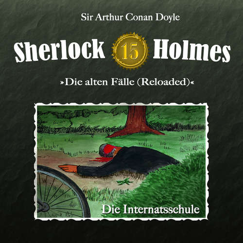 Hoerbuch Sherlock Holmes, Die alten Fälle (Reloaded), Fall 15: Die Internatsschule - Arthur Conan Doyle - Christian Rode