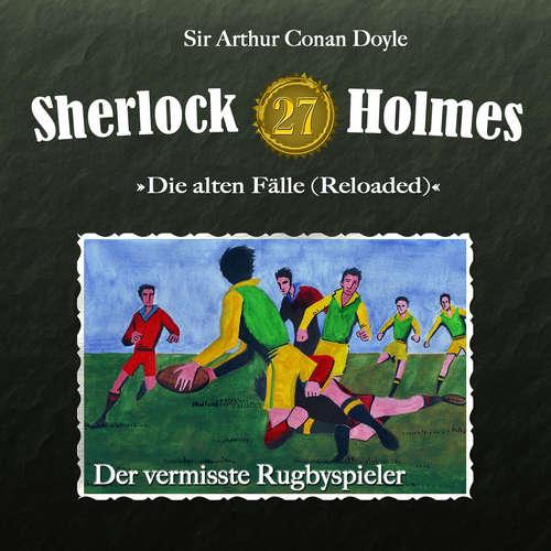 Hoerbuch Sherlock Holmes, Die alten Fälle (Reloaded), Fall 27: Der vermisste Rugbyspieler - Arthur Conan Doyle - Christian Rode