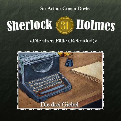Hoerbuch Sherlock Holmes, Die alten Fälle (Reloaded), Fall 31: Die drei Giebel - Arthur Conan Doyle - Christian Rode