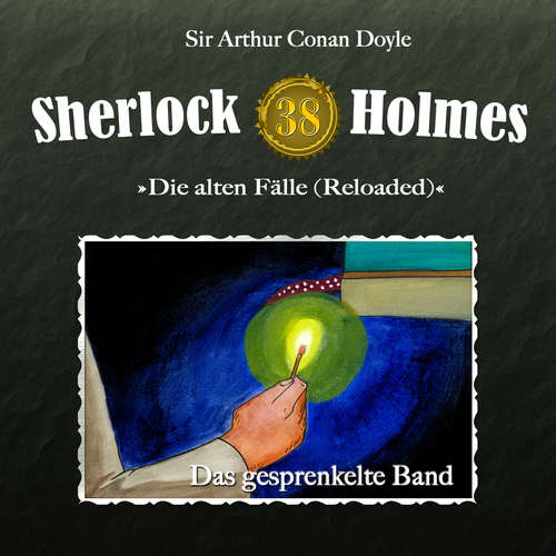 Hoerbuch Sherlock Holmes, Die alten Fälle (Reloaded), Fall 38: Das gesprenkelte Band - Arthur Conan Doyle - Christian Rode
