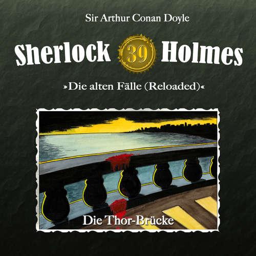 Hoerbuch Sherlock Holmes, Die alten Fälle (Reloaded), Fall 39: Die Thor-Brücke - Arthur Conan Doyle - Christian Rode