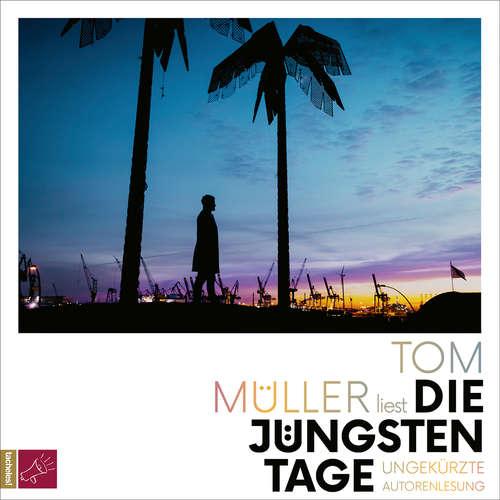 Hoerbuch Die jüngsten Tage - Tom Müller - Tom Müller