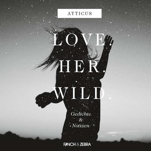 Hoerbuch LOVE.HER.WILD. Gedichte und Notizen -  Atticus - Jannik Schümann
