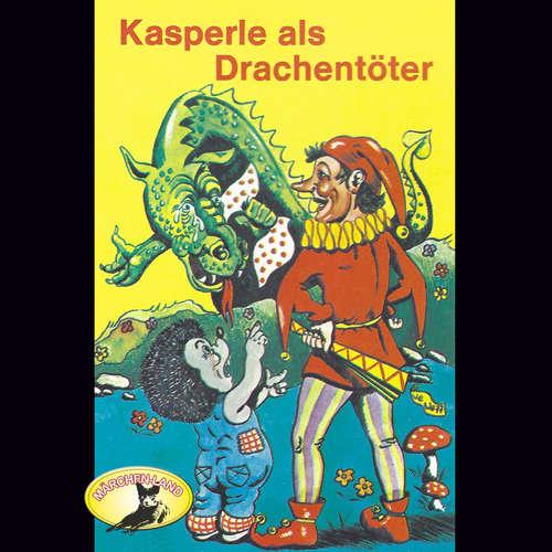 Hoerbuch Kasperle ist wieder da, Folge 7: Kasperle als Drachentöter - Gerd von Haßler - Gerd von Haßler