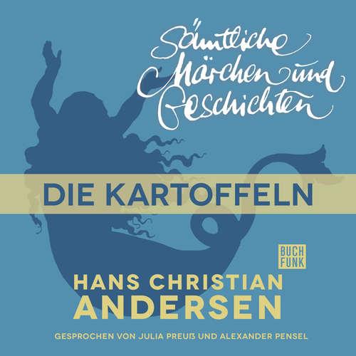 Hoerbuch H. C. Andersen: Sämtliche Märchen und Geschichten, Die Kartoffeln - Hans Christian Andersen - Julia Preuß