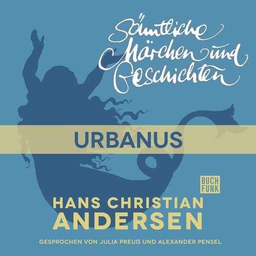 Hoerbuch H. C. Andersen: Sämtliche Märchen und Geschichten, Urbanus - Hans Christian Andersen - Julia Preuß