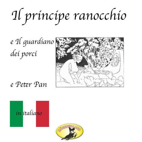 Audio libro Märchen auf Italienisch, Il principe ranocchio / Il guardiano dei porci / Peter Pan - Fratelli Grimm - Giovanni Manzini