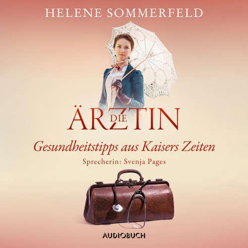 Hoerbuch Die Ärztin: Gesundheitstipps aus Kaisers Zeiten - Helene Sommerfeld - Svenja Pages