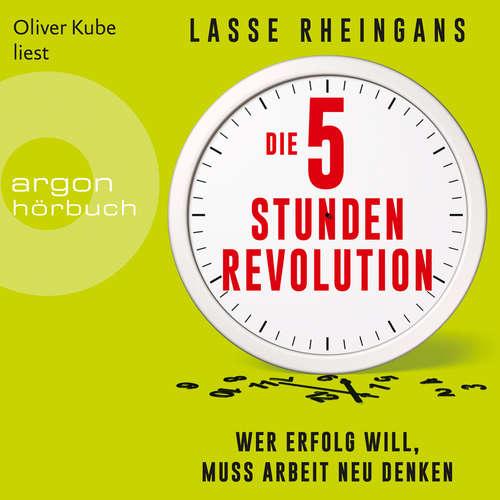 Hoerbuch Die 5-Stunden-Revolution - Wer Erfolg will, muss Arbeit neu denken - Lasse Rheingans - Oliver Kube