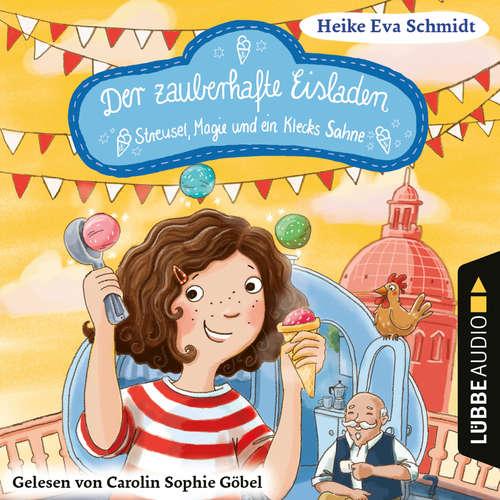 Hoerbuch Streusel, Magie und ein Klecks Sahne - Der zauberhafte Eisladen, Band 3 - Heike Eva Schmidt - Carolin Sophie Göbel