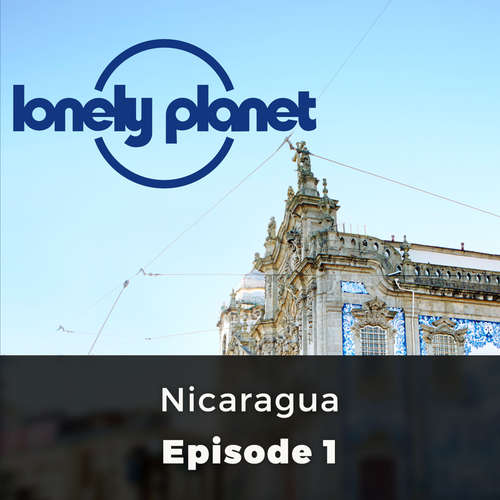 Audiobook Nicaragua - Lonely Planet, Episode 1 - Oliver Smith - David Thorpe