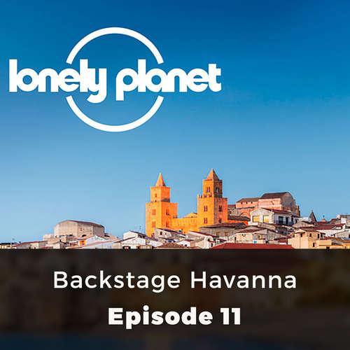 Backstage Havanna - Lonely Planet, Episode 11