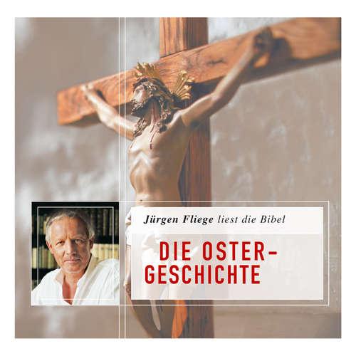 Hoerbuch Die Bibel - Neues Testament, Folge 4: Die Ostergeschichte - Die Bibel - Neues Testament - Jürgen Fliege