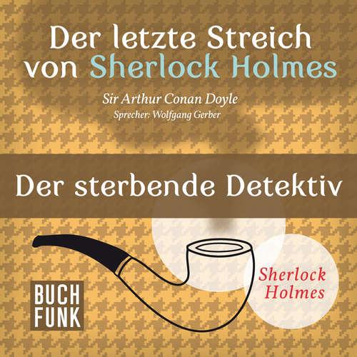 Sherlock Holmes - Der letzte Streich: Der sterbende Detektiv