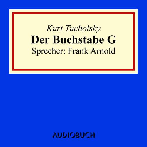 Hoerbuch Der Buchstabe G - Kurt Tucholsky - Frank Arnold