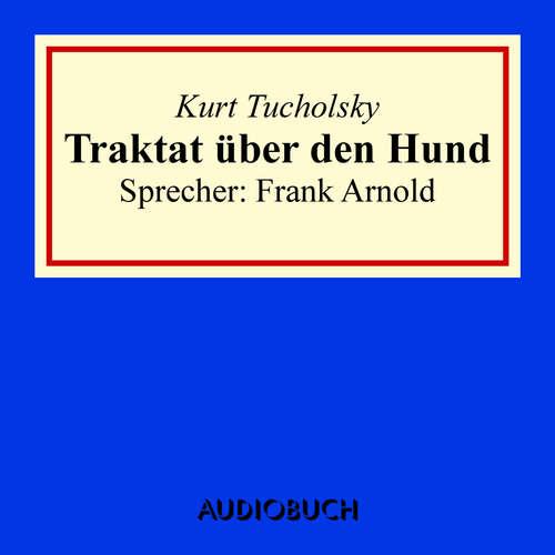 Hoerbuch Traktat über den Hund - Kurt Tucholsky - Frank Arnold