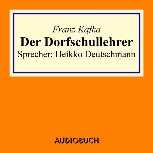 Hoerbuch Der Dorfschullehrer - Franz Kafka - Heikko Deutschmann