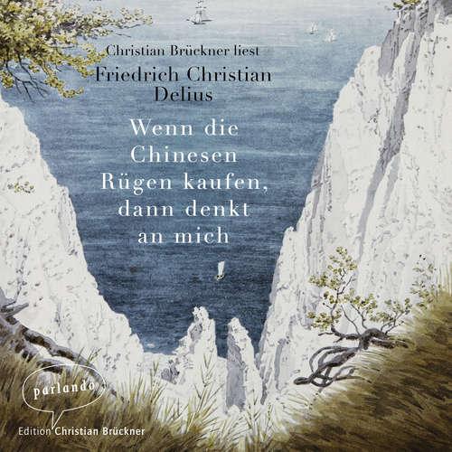 Hoerbuch Wenn die Chinesen Rügen kaufen, dann denkt an mich - Friedrich Christian Delius - Christian Brückner